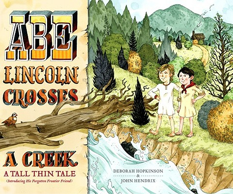 Abe Lincoln Crosses a Creek By Hopkinson, Deborah/ Hendrix, John (ILT)
